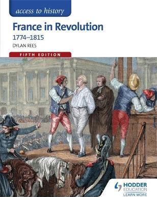 Access to History: France in Revolution 1774-1815 Fifth Edition - Dylan Rees