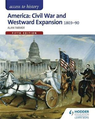 Access to History: America: Civil War and Westward Expansion 1803-1890 Fifth Edition - Alan Farmer