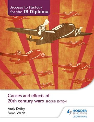 Access to History for the IB Diploma: Causes and effects of 20th-century wars Second Edition - Andy Dailey