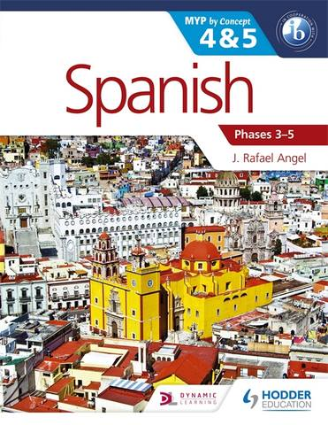 Spanish for the IB MYP 4 & 5 (Phases 3-5): By Concept - J. Rafael Angel
