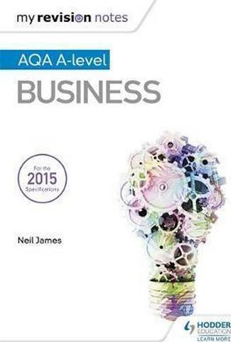 My Revision Notes: AQA A Level Business - Neil James