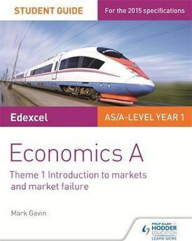 Edexcel A-level Economics A Student Guide: Theme 1 Introduction to markets and market failure - Mark Gavin