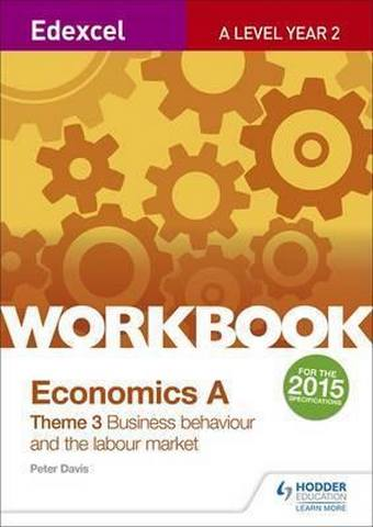 Edexcel A-Level Economics Theme 3 Workbook: Business behaviour and the labour market - Peter Davis