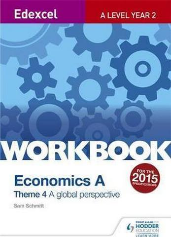 Edexcel A Level Economics Theme 4 Workbook: A global perspective - Sam Schmitt