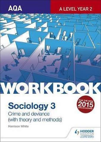 AQA Sociology for A Level Workbook 3: Crime and Deviance with Theory - Harrison White