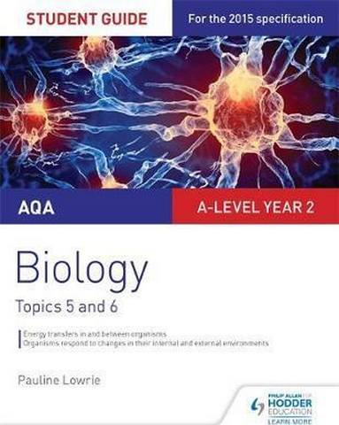 AQA AS/A-level Year 2 Biology Student Guide: Topics 5 and 6 - Pauline Lowrie