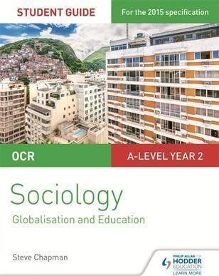OCR A Level Sociology Student Guide 4: Debates: Globalisation and the digital social world; Education - Steve Chapman