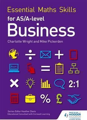 Essential Maths Skills for AS/A Level Business - Mike Pickerden