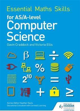 Essential Maths Skills for AS/A Level Computer Science - Victoria Ellis