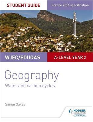 WJEC/Eduqas A-level Geography Student Guide 4: Water and carbon cycles; Fieldwork and investigative skills - Simon Oakes