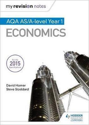 My Revision Notes: AQA AS Economics - David Horner