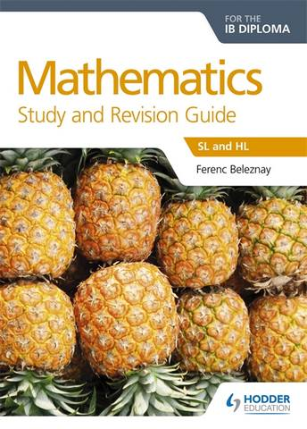 Mathematics for the IB Diploma Study and Revision Guide: SL and HL - Ferenc Beleznay