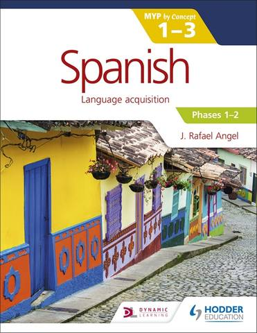 Spanish for the IB MYP 1-3 Phases 1-2: By Concept - J. Rafael Angel