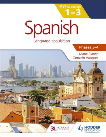 Spanish for the IB MYP 1-3 Phases 3-4: by Concept - María Blanco