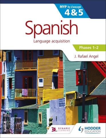 Spanish for the IB MYP 4&5 Phases 1-2: by Concept - J. Rafael Angel