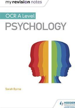 My Revision Notes: OCR A Level Psychology - Sarah Byrne