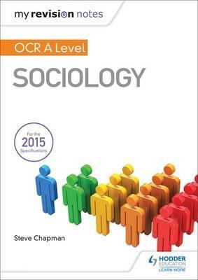 My Revision Notes: OCR A Level Sociology - Steve Chapman