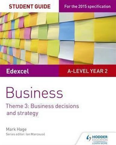 Edexcel A-level Business Student Guide: Theme 3: Business decisions and strategy - Mark Hage