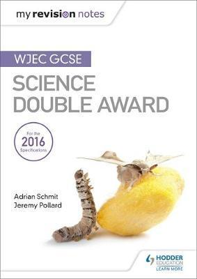 My Revision Notes: WJEC GCSE Science Double Award - Adrian Schmit