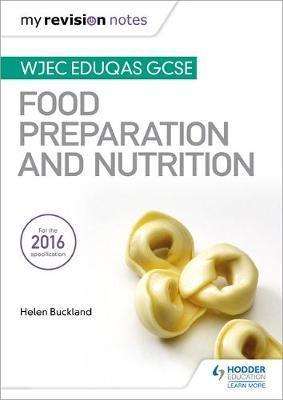My Revision Notes: WJEC Eduqas GCSE Food Preparation and Nutrition - Helen Buckland