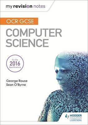 OCR GCSE Computer Science My Revision Notes 2e - George Rouse