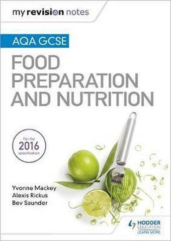 My Revision Notes: AQA GCSE Food Preparation and Nutrition - Yvonne Mackey