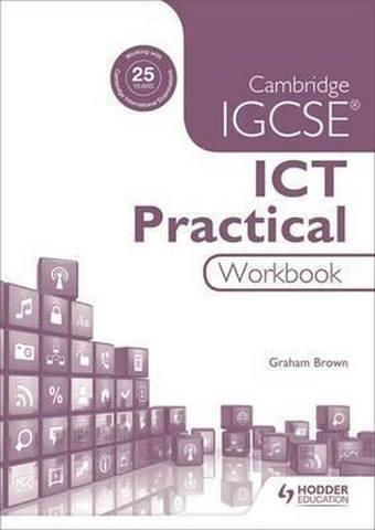 Cambridge IGCSE ICT Practical Workbook - Graham Brown