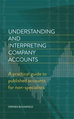 Understanding and Interpreting Company Accounts: A practical guide to published accounts for non-specialists - Stephen Bloomfield