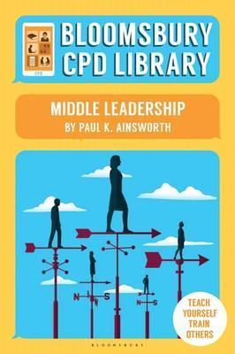 Bloomsbury CPD Library: Middle Leadership - Paul K. Ainsworth