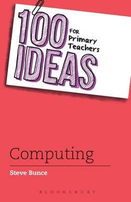 100 Ideas for Primary Teachers: Computing - Steve Bunce