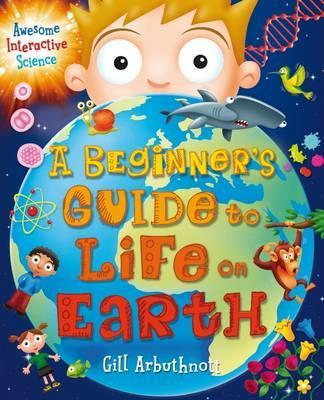 A Beginner's Guide to Life on Earth - Gill Arbuthnott