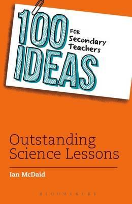 100 Ideas for Secondary Teachers: Outstanding Science Lessons - Ian McDaid
