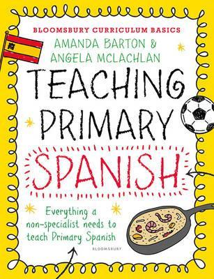 Bloomsbury Curriculum Basics: Teaching Primary Spanish - Amanda Barton