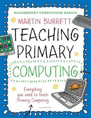 Bloomsbury Curriculum Basics: Teaching Primary Computing - Martin Burrett