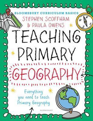 Bloomsbury Curriculum Basics: Teaching Primary Geography - Stephen Scoffham