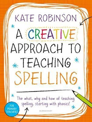A Creative Approach to Teaching Spelling: The what