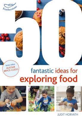 50 Fantastic Ideas for Exploring Food - Judit Horvath