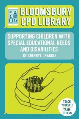 Bloomsbury CPD Library: Supporting Children with Special Educational Needs and Disabilities - Cherryl Drabble