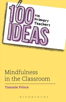 100 Ideas for Primary Teachers: Mindfulness in the Classroom - Tammie Prince