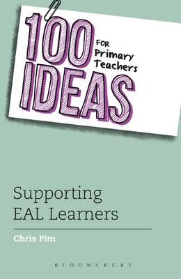 100 Ideas for Primary Teachers: Supporting EAL Learners - Chris Pim