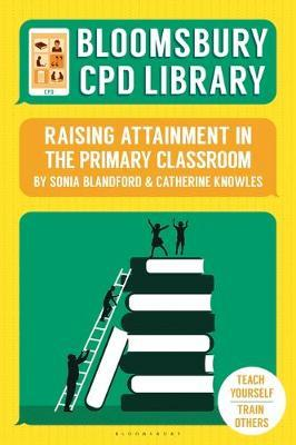Bloomsbury CPD Library: Raising Attainment in the Primary Classroom - Sonia Blandford