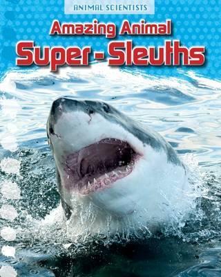 Amazing Animal Super-Sleuths - Leon Gray