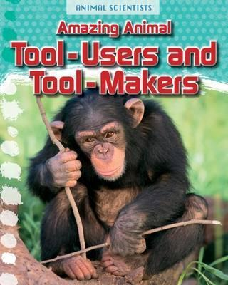 Amazing Animal Tool-Users and Tool-Makers - Leon Gray