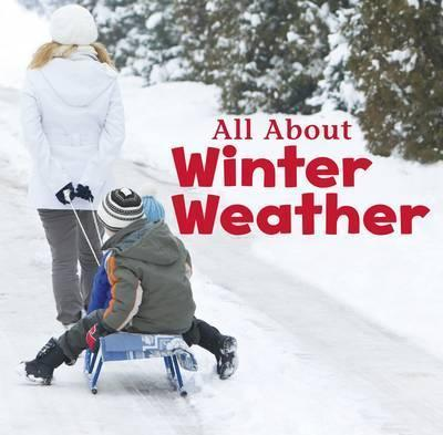 All About Winter Weather - Martha E. H. Rustad