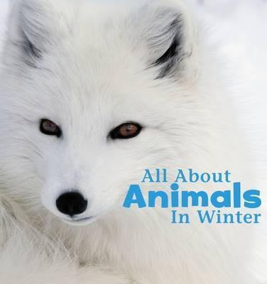 All About Animals in Winter - Martha E. H. Rustad