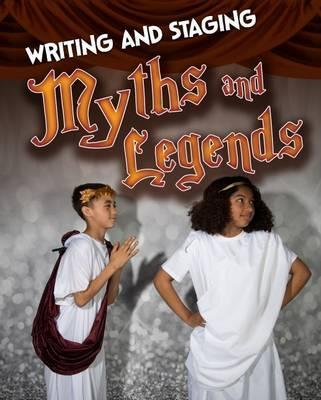 Writing and Staging Myths and Legends - Charlotte Guillain