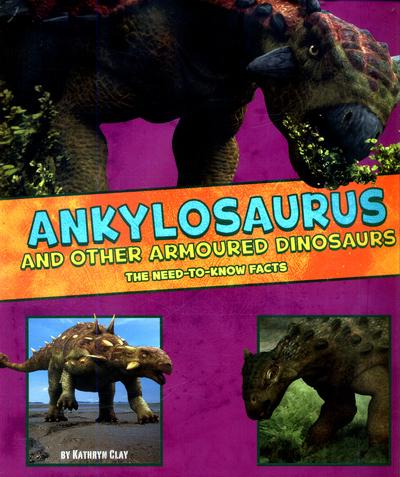 Ankylosaurus and Other Armored Dinosaurs: The Need-to-Know Facts - Kathryn Clay
