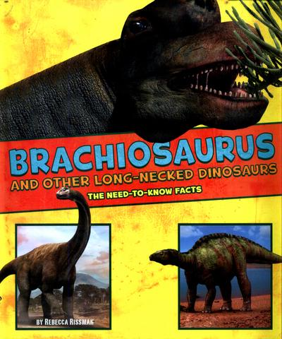 Brachiosaurus and Other Big Long-Necked Dinosaurs: The Need-to-Know Facts - Rebecca Rissman