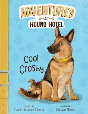 Adventures at Hound Hotel: Cool Crosby - Shelley Swanson Sateren