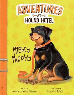Adventures at Hound Hotel: Mighty Murphy - Shelley Swanson Sateren